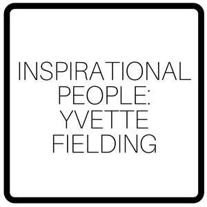 Inspirational People: Yvette Fielding
